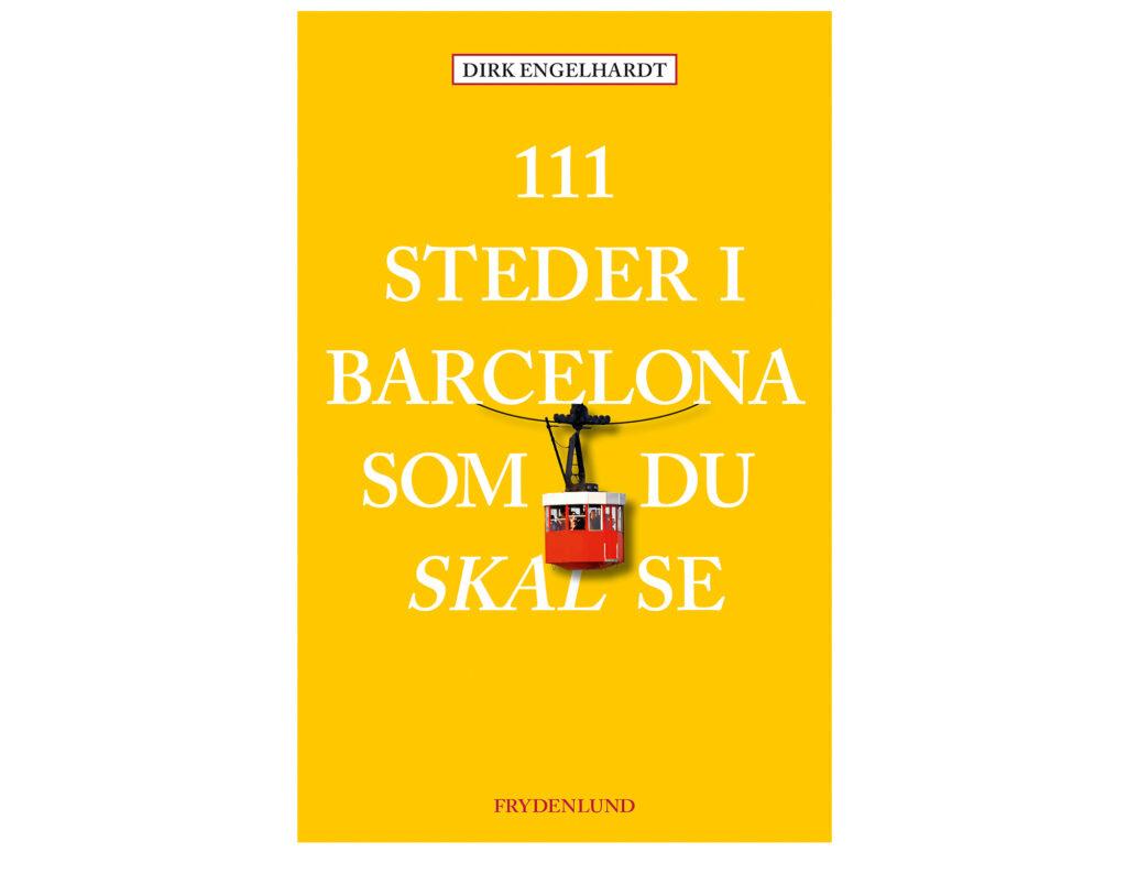 111 steder i Barcelona som du skal se - Rejseguide viser dig vej til Barcelonas hemmelige steder